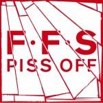 FFS Piss Off